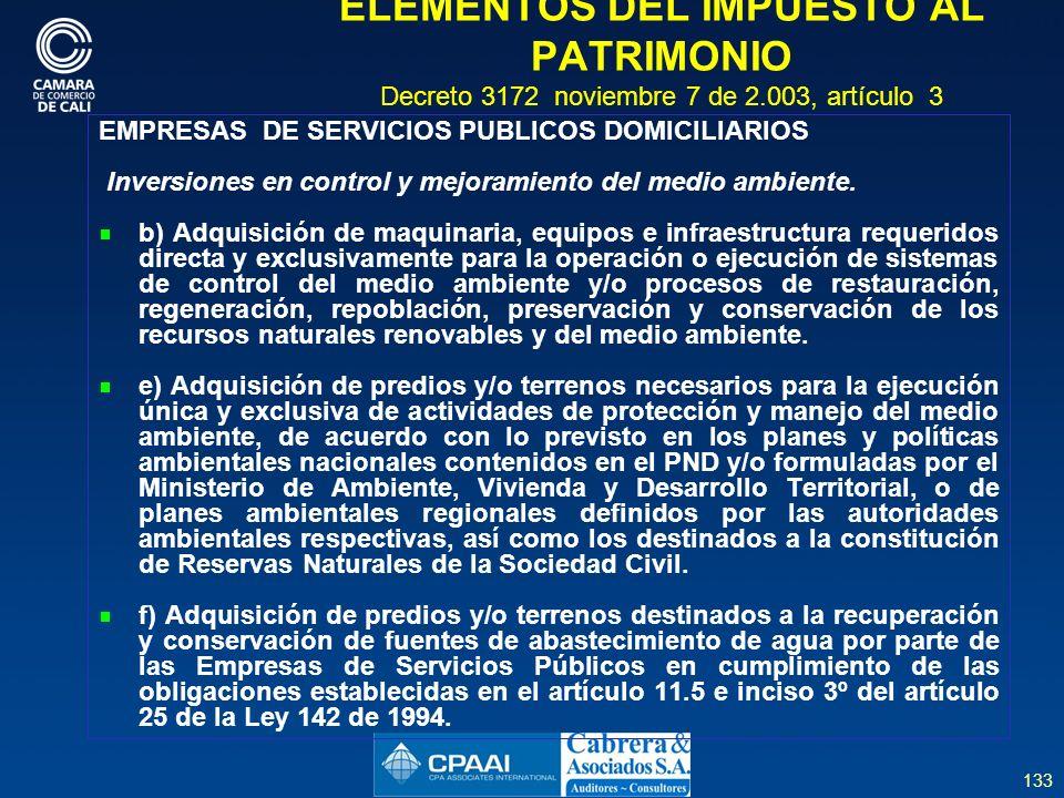 133 ELEMENTOS DEL IMPUESTO AL PATRIMONIO Decreto 3172 noviembre 7 de 2.003, artículo 3 EMPRESAS DE SERVICIOS PUBLICOS DOMICILIARIOS Inversiones en control y mejoramiento del medio ambiente.