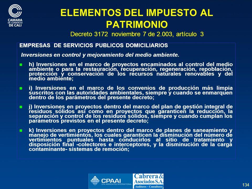 134 ELEMENTOS DEL IMPUESTO AL PATRIMONIO Decreto 3172 noviembre 7 de 2.003, artículo 3 EMPRESAS DE SERVICIOS PUBLICOS DOMICILIARIOS Inversiones en control y mejoramiento del medio ambiente.