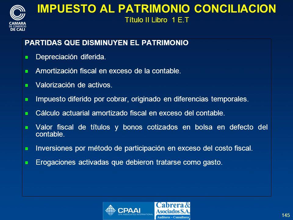 145 IMPUESTO AL PATRIMONIO CONCILIACION Título II Libro 1 E.T PARTIDAS QUE DISMINUYEN EL PATRIMONIO Depreciación diferida.