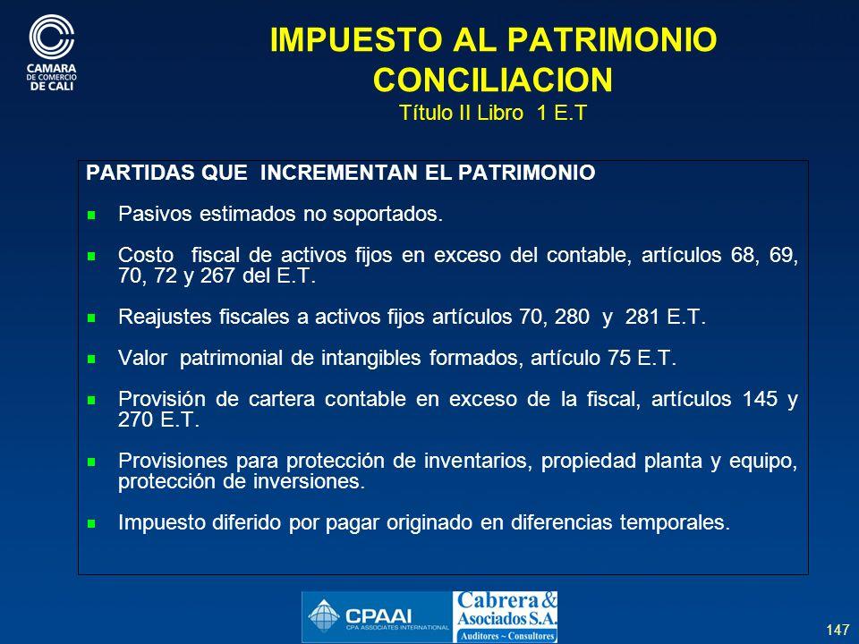 147 IMPUESTO AL PATRIMONIO CONCILIACION Título II Libro 1 E.T PARTIDAS QUE INCREMENTAN EL PATRIMONIO Pasivos estimados no soportados.
