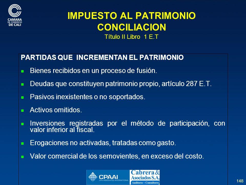 148 IMPUESTO AL PATRIMONIO CONCILIACION Título II Libro 1 E.T PARTIDAS QUE INCREMENTAN EL PATRIMONIO Bienes recibidos en un proceso de fusión.