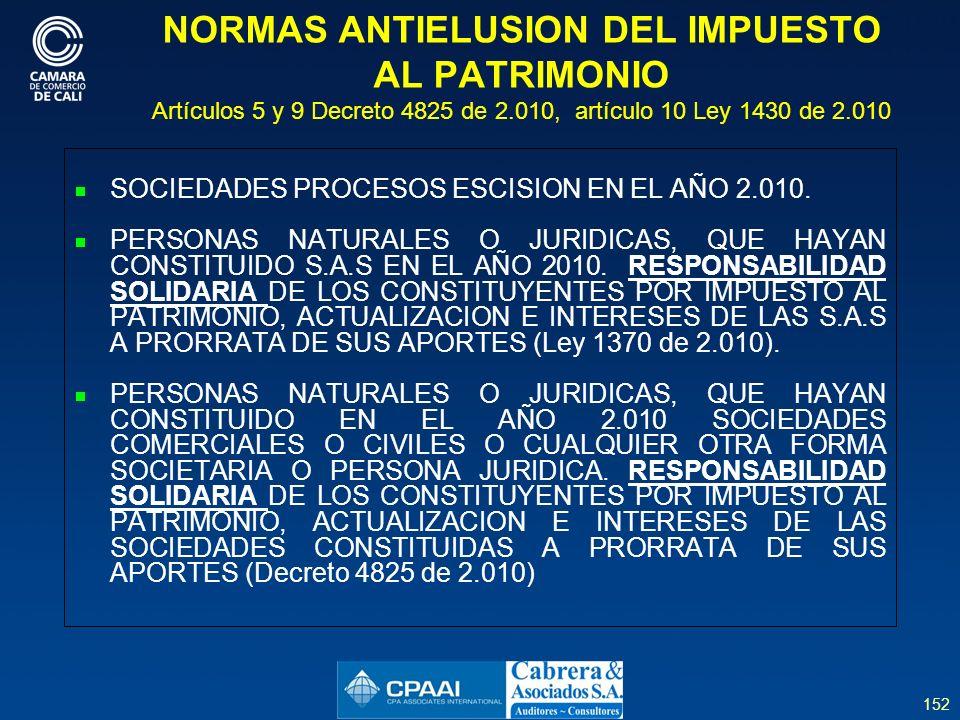 152 NORMAS ANTIELUSION DEL IMPUESTO AL PATRIMONIO Artículos 5 y 9 Decreto 4825 de 2.010, artículo 10 Ley 1430 de 2.010 SOCIEDADES PROCESOS ESCISION EN EL AÑO 2.010.