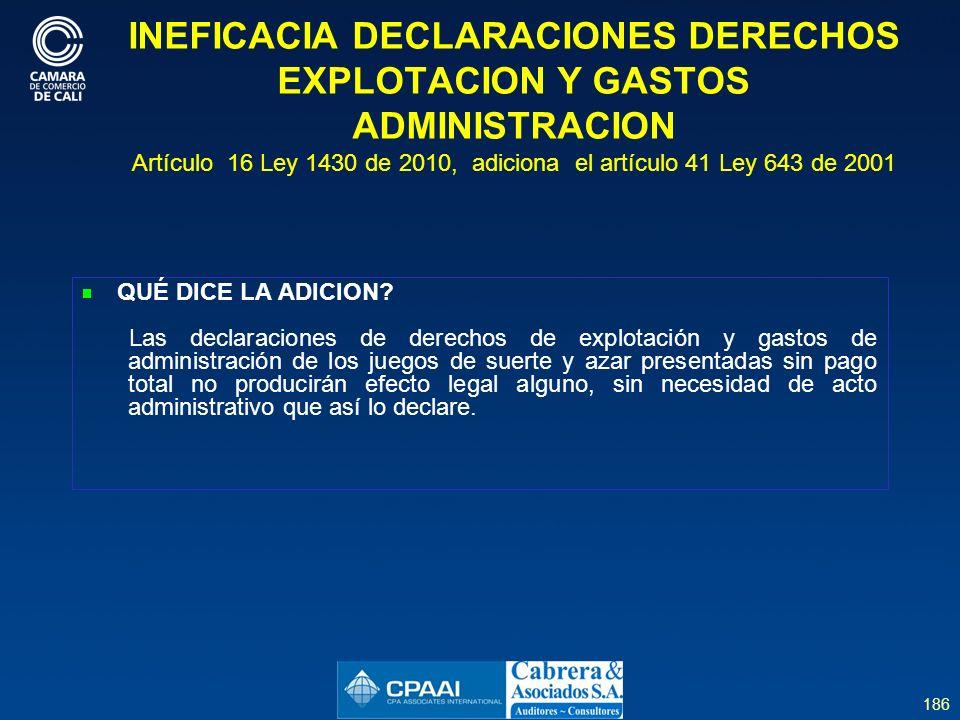 186 INEFICACIA DECLARACIONES DERECHOS EXPLOTACION Y GASTOS ADMINISTRACION Artículo 16 Ley 1430 de 2010, adiciona el artículo 41 Ley 643 de 2001 QUÉ DICE LA ADICION.