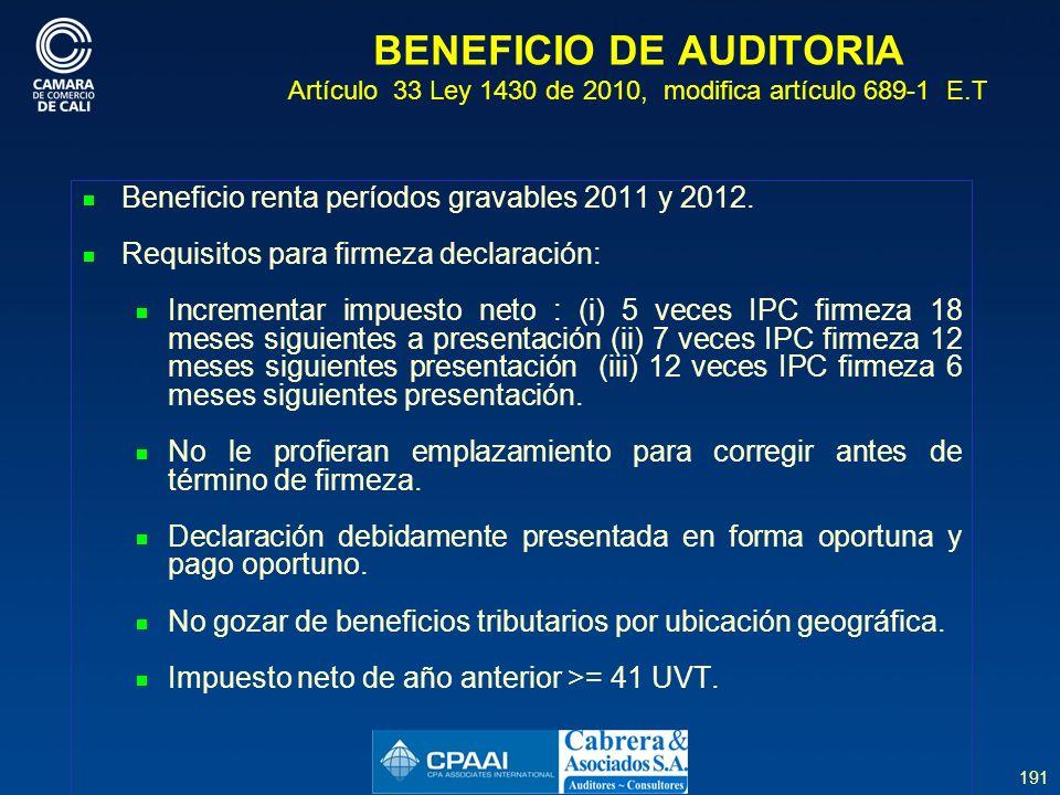 191 BENEFICIO DE AUDITORIA Artículo 33 Ley 1430 de 2010, modifica artículo 689-1 E.T Beneficio renta períodos gravables 2011 y 2012.