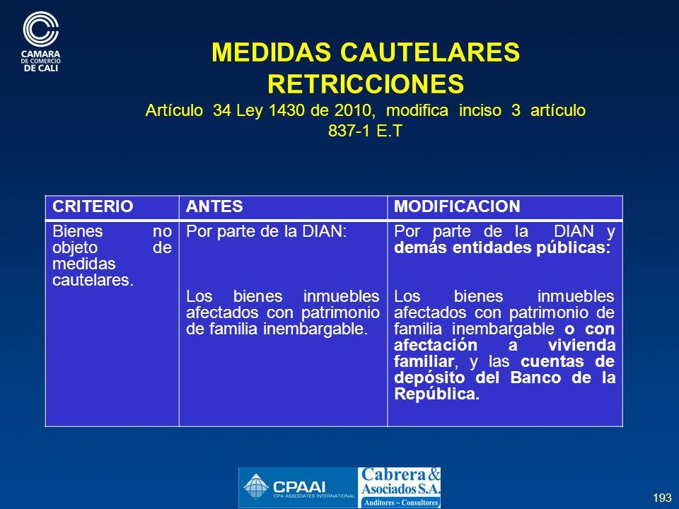193 MEDIDAS CAUTELARES RETRICCIONES Artículo 34 Ley 1430 de 2010, modifica inciso 3 artículo 837-1 E.T CRITERIOANTESMODIFICACION Bienes no objeto de medidas cautelares.
