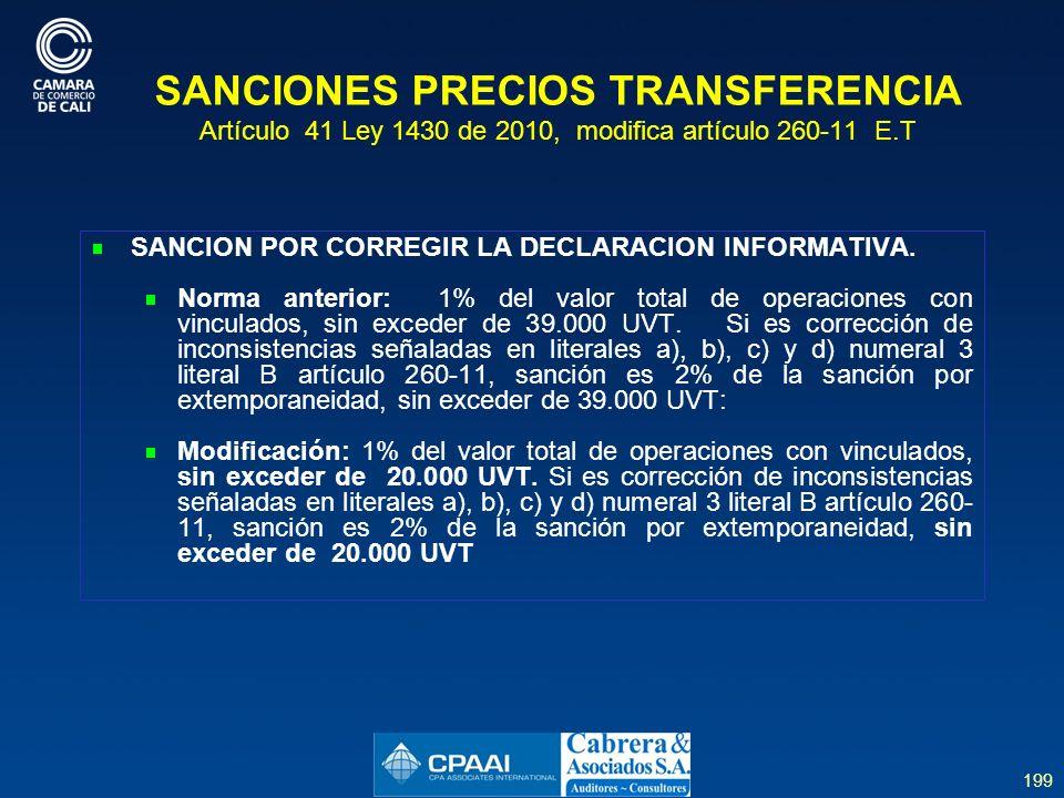 199 SANCIONES PRECIOS TRANSFERENCIA Artículo 41 Ley 1430 de 2010, modifica artículo 260-11 E.T SANCION POR CORREGIR LA DECLARACION INFORMATIVA.