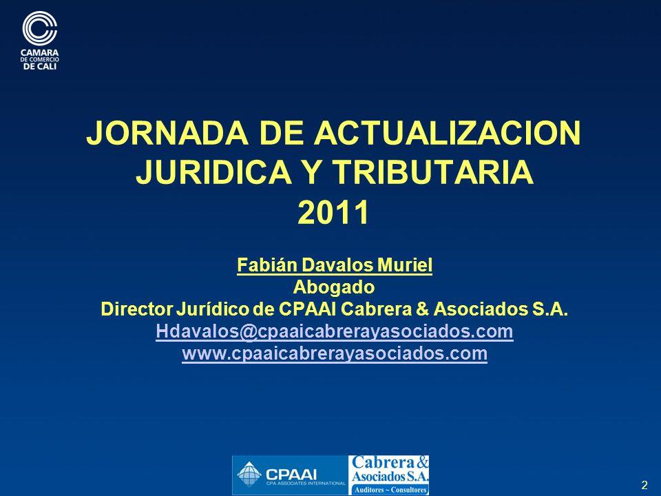 2 JORNADA DE ACTUALIZACION JURIDICA Y TRIBUTARIA 2011 Fabián Davalos Muriel Abogado Director Jurídico de CPAAI Cabrera & Asociados S.A.