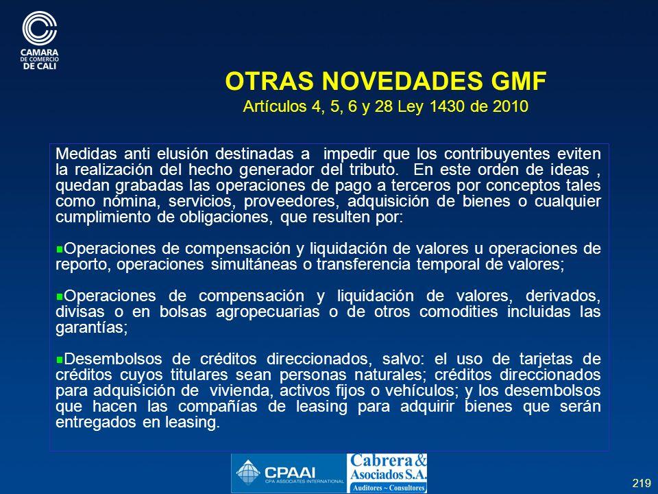 219 OTRAS NOVEDADES GMF Artículos 4, 5, 6 y 28 Ley 1430 de 2010 Medidas anti elusión destinadas a impedir que los contribuyentes eviten la realización del hecho generador del tributo.