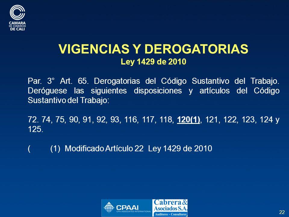 22 VIGENCIAS Y DEROGATORIAS Ley 1429 de 2010 Par.3° Art.