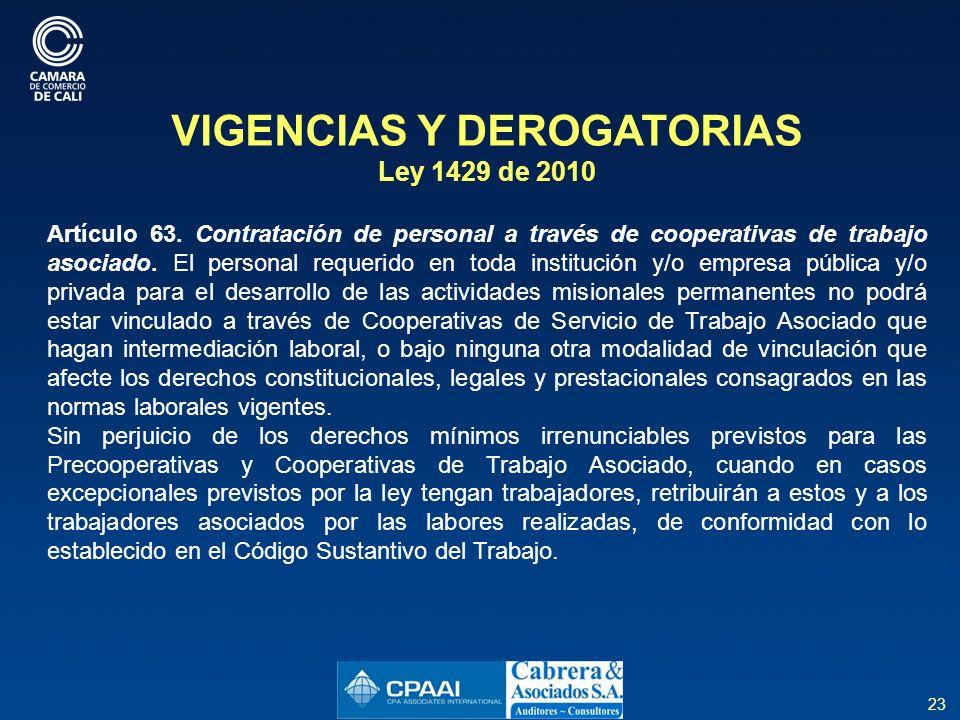 23 VIGENCIAS Y DEROGATORIAS Ley 1429 de 2010 Artículo 63.