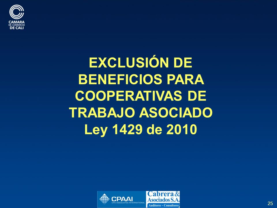 25 EXCLUSIÓN DE BENEFICIOS PARA COOPERATIVAS DE TRABAJO ASOCIADO Ley 1429 de 2010