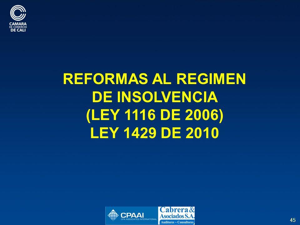 45 REFORMAS AL REGIMEN DE INSOLVENCIA (LEY 1116 DE 2006) LEY 1429 DE 2010