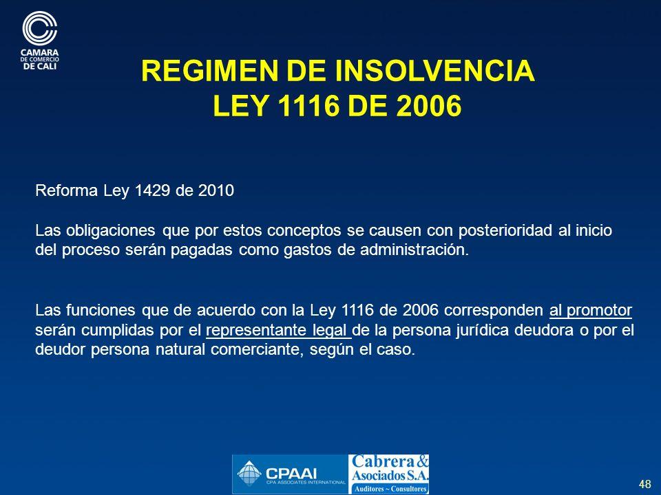 48 REGIMEN DE INSOLVENCIA LEY 1116 DE 2006 Reforma Ley 1429 de 2010 Las obligaciones que por estos conceptos se causen con posterioridad al inicio del proceso serán pagadas como gastos de administración.
