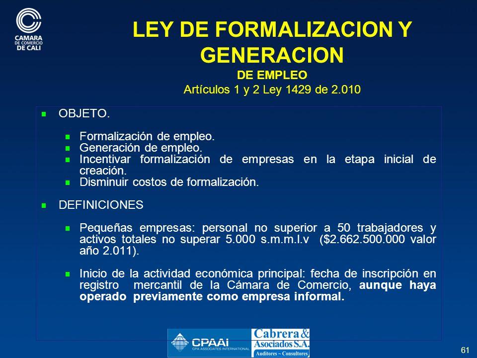 61 LEY DE FORMALIZACION Y GENERACION DE EMPLEO Artículos 1 y 2 Ley 1429 de 2.010 OBJETO.