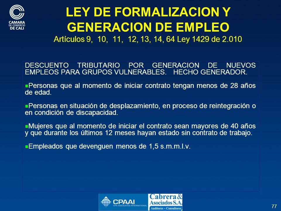 77 LEY DE FORMALIZACION Y GENERACION DE EMPLEO Artículos 9, 10, 11, 12, 13, 14, 64 Ley 1429 de 2.010 DESCUENTO TRIBUTARIO POR GENERACION DE NUEVOS EMPLEOS PARA GRUPOS VULNERABLES.