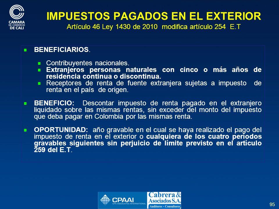95 IMPUESTOS PAGADOS EN EL EXTERIOR Artículo 46 Ley 1430 de 2010 modifica artículo 254 E.T BENEFICIARIOS.