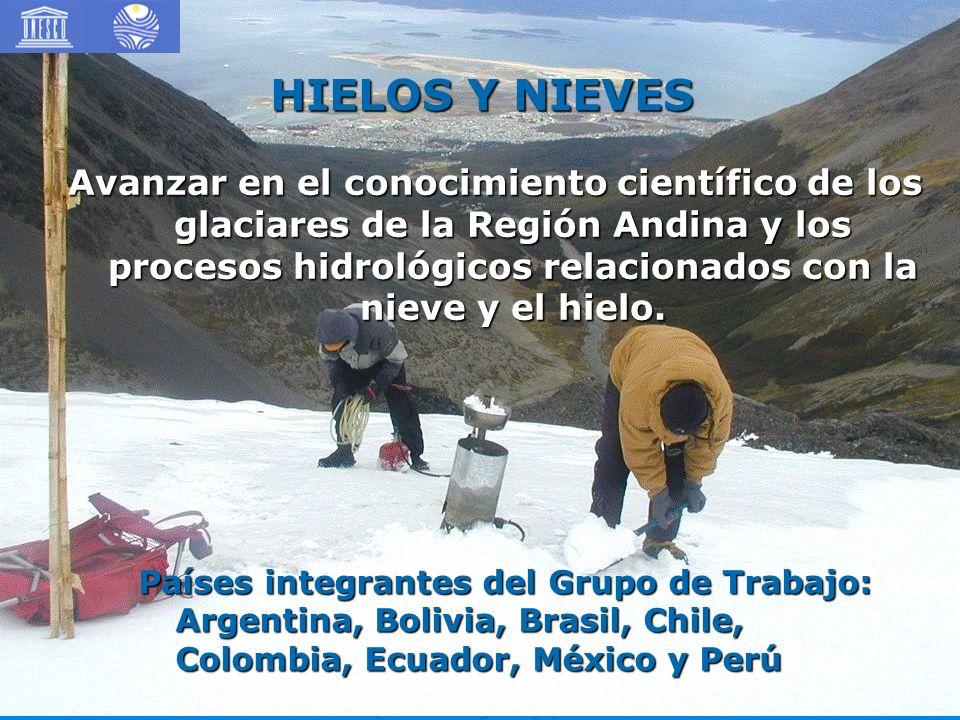 HIELOS Y NIEVES Avanzar en el conocimiento científico de los glaciares de la Región Andina y los procesos hidrológicos relacionados con la nieve y el hielo.