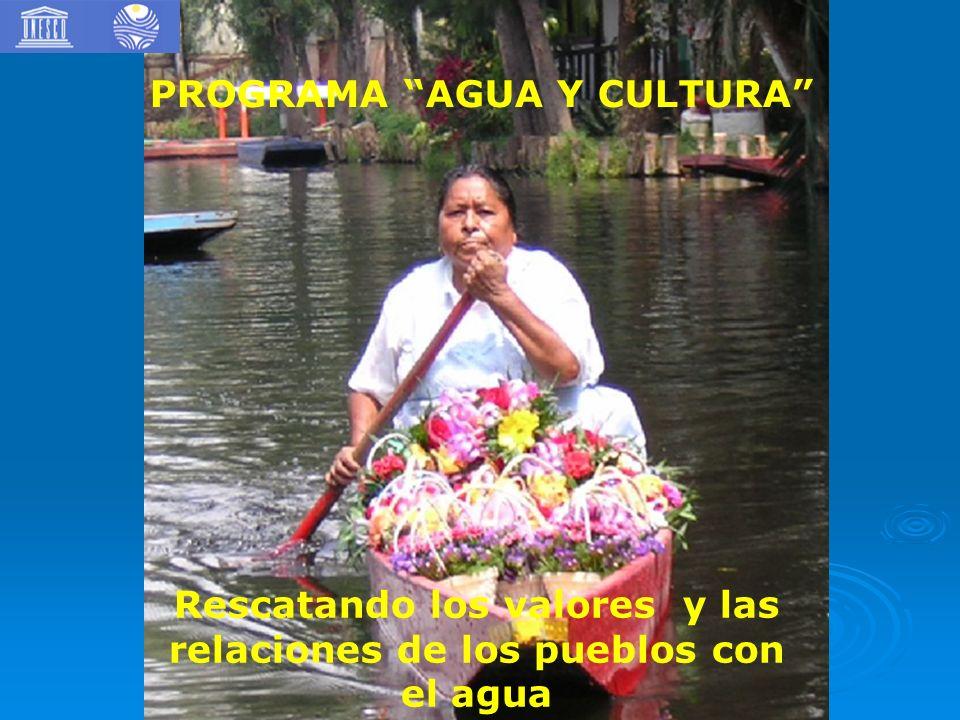PROGRAMA AGUA Y CULTURA Rescatando los valores y las relaciones de los pueblos con el agua