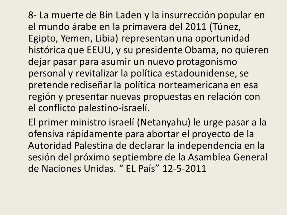 8- La muerte de Bin Laden y la insurrección popular en el mundo árabe en la primavera del 2011 (Túnez, Egipto, Yemen, Libia) representan una oportunid