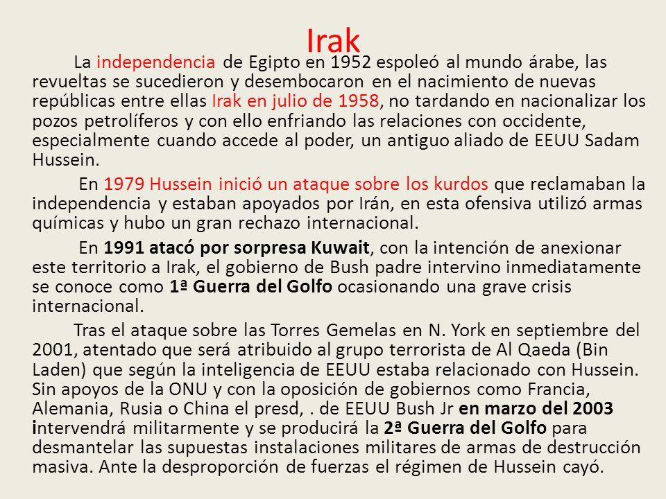 Irak La independencia de Egipto en 1952 espoleó al mundo árabe, las revueltas se sucedieron y desembocaron en el nacimiento de nuevas repúblicas entre ellas Irak en julio de 1958, no tardando en nacionalizar los pozos petrolíferos y con ello enfriando las relaciones con occidente, especialmente cuando accede al poder, un antiguo aliado de EEUU Sadam Hussein.