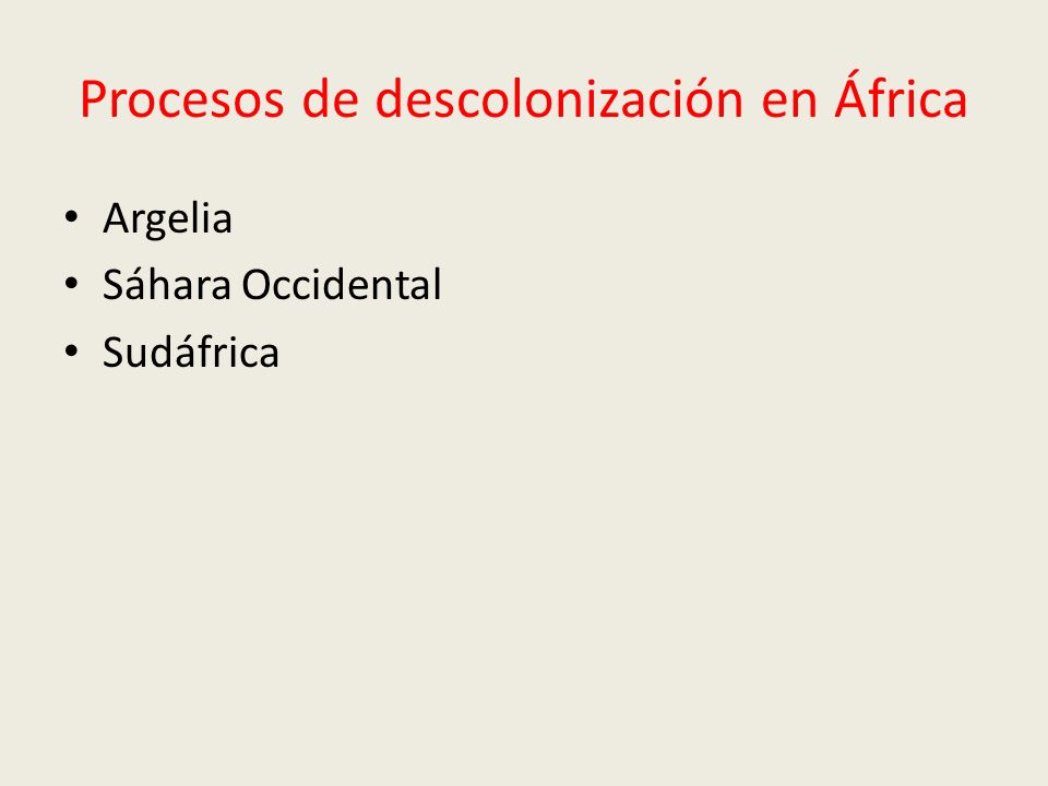 Procesos de descolonización en África Argelia Sáhara Occidental Sudáfrica
