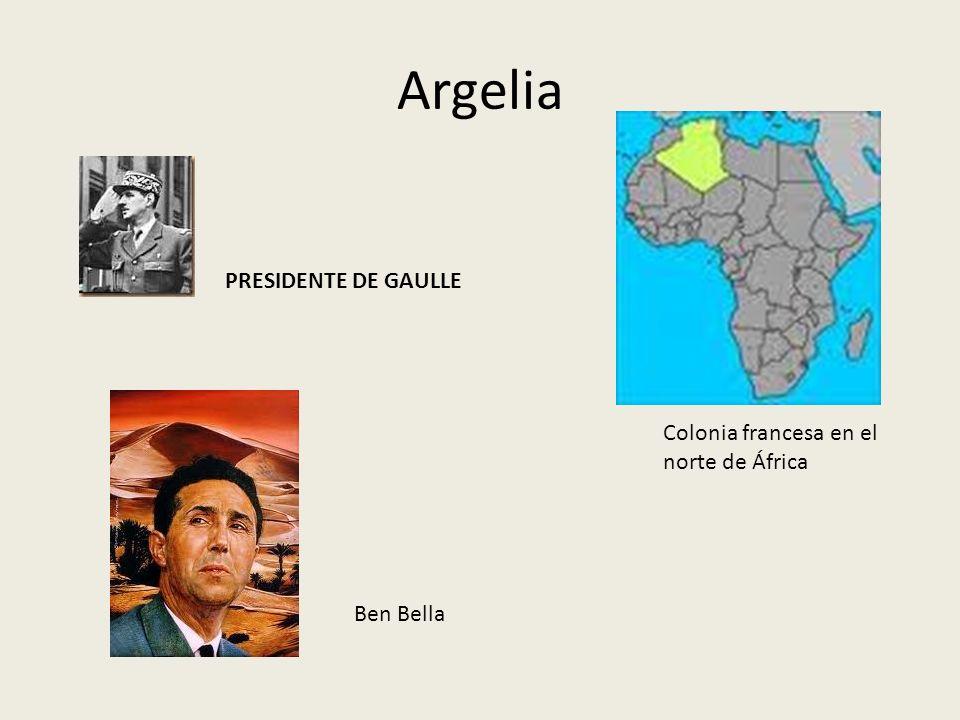 Argelia PRESIDENTE DE GAULLE Colonia francesa en el norte de África Ben Bella