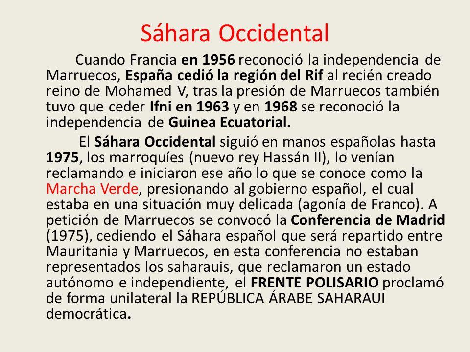 Sáhara Occidental Cuando Francia en 1956 reconoció la independencia de Marruecos, España cedió la región del Rif al recién creado reino de Mohamed V, tras la presión de Marruecos también tuvo que ceder Ifni en 1963 y en 1968 se reconoció la independencia de Guinea Ecuatorial.