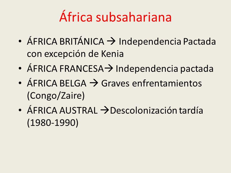 África subsahariana ÁFRICA BRITÁNICA Independencia Pactada con excepción de Kenia ÁFRICA FRANCESA Independencia pactada ÁFRICA BELGA Graves enfrentamientos (Congo/Zaire) ÁFRICA AUSTRAL Descolonización tardía (1980-1990)