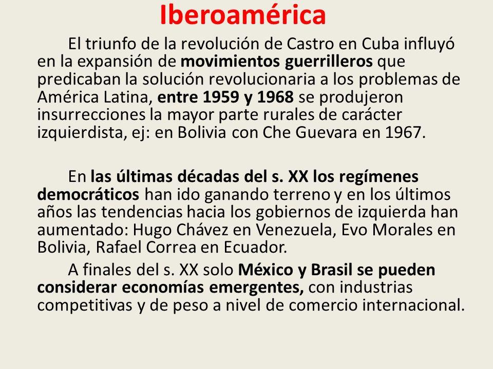 Iberoamérica El triunfo de la revolución de Castro en Cuba influyó en la expansión de movimientos guerrilleros que predicaban la solución revolucionaria a los problemas de América Latina, entre 1959 y 1968 se produjeron insurrecciones la mayor parte rurales de carácter izquierdista, ej: en Bolivia con Che Guevara en 1967.