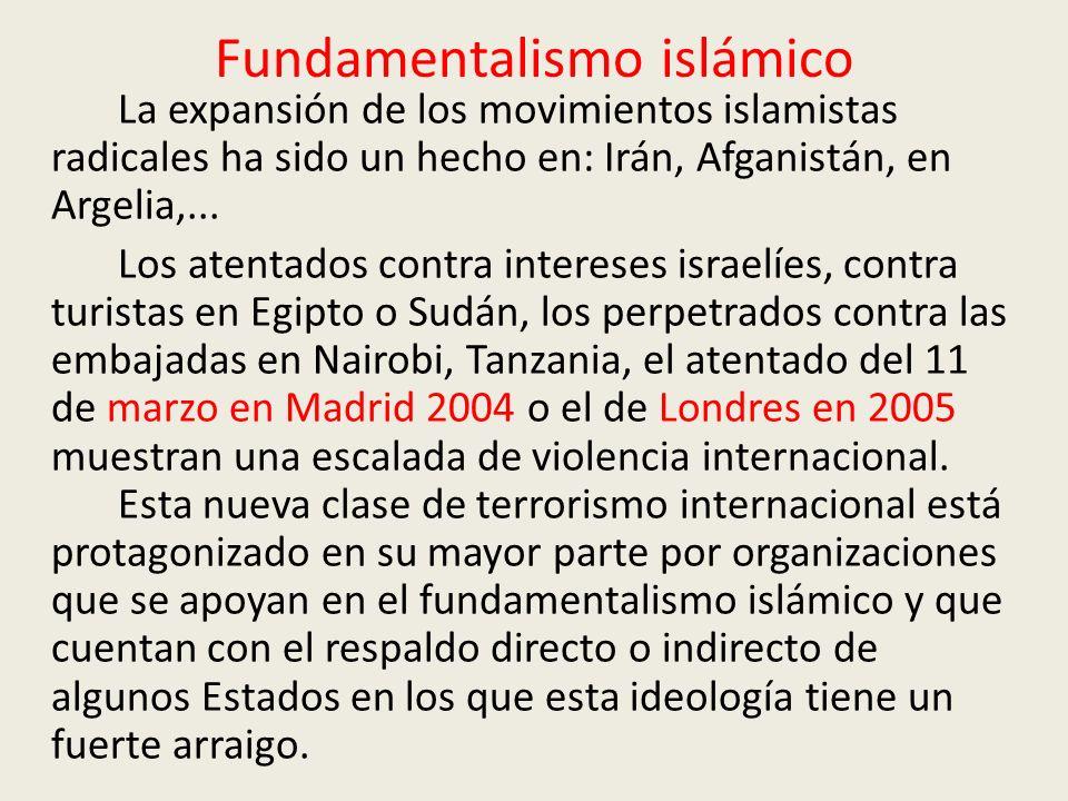 Fundamentalismo islámico La expansión de los movimientos islamistas radicales ha sido un hecho en: Irán, Afganistán, en Argelia,... Los atentados cont