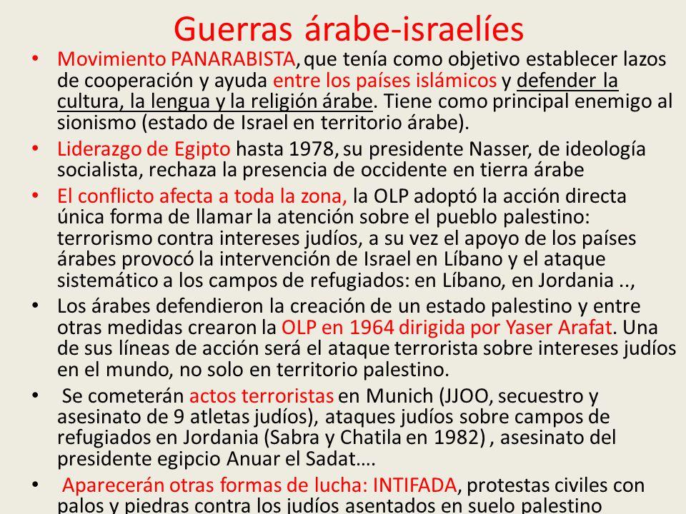 Guerras árabe-israelíes Hubo cuatro grandes conflictos, conocidos como guerras: en 1948/49, en 1956, en 1967 y en 1973: 1ª Guerra árabe-israelí: 1948-49: Provocada por la expulsión de los palestinos de los territorios entregados a Israel, además muchos musulmanes fueron recluidos en campos de refugiados y por supuesto el no reconocimiento por parte de los países árabes del estado de Israel.