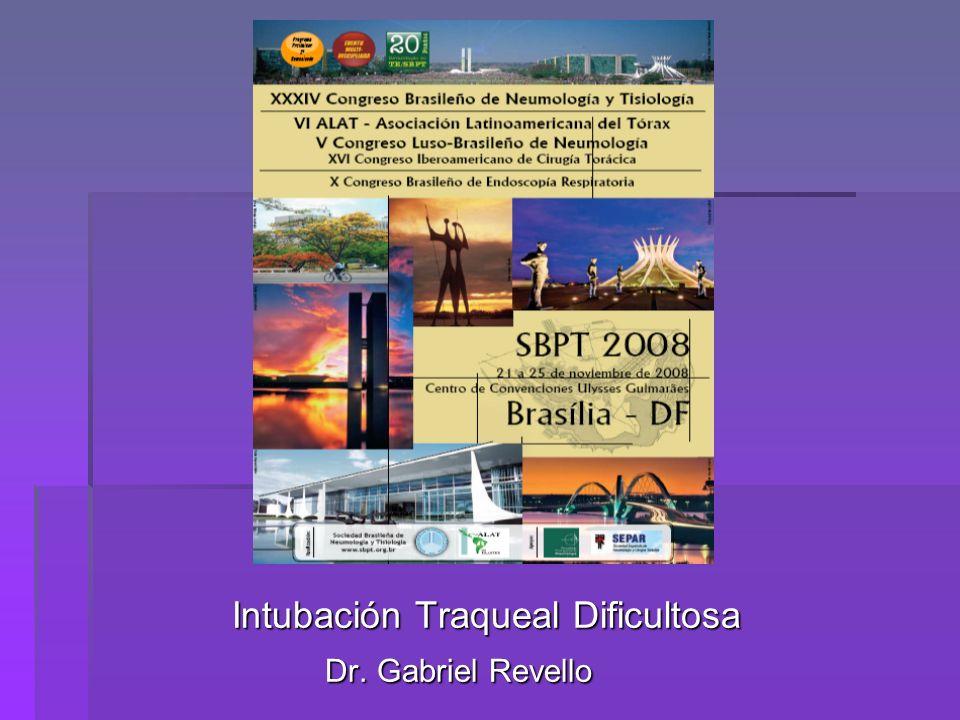 Intubación Traqueal Dificultosa Intubación Traqueal Dificultosa Dr. Gabriel Revello Dr. Gabriel Revello