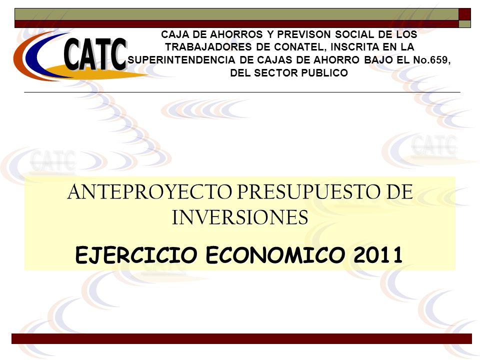ANTEPROYECTO PRESUPUESTO DE INVERSIONES EJERCICIO ECONOMICO 2011 CAJA DE AHORROS Y PREVISON SOCIAL DE LOS TRABAJADORES DE CONATEL, INSCRITA EN LA SUPE