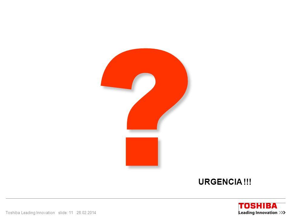 Toshiba Leading Innovation slide: 11 28.02.2014 ? URGENCIA !!!