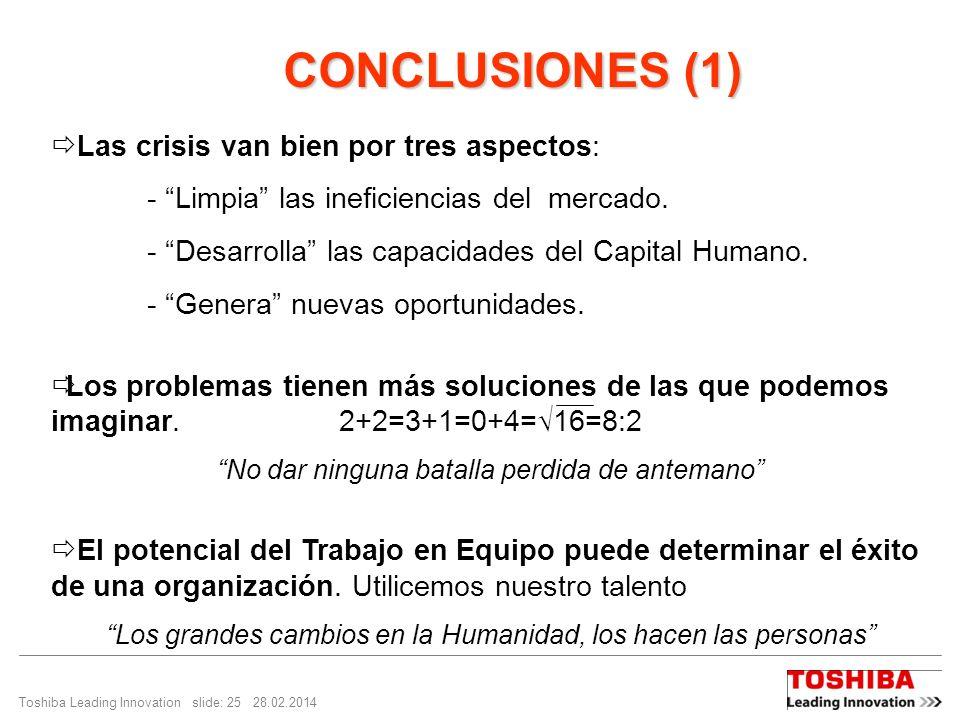 Toshiba Leading Innovation slide: 25 28.02.2014 CONCLUSIONES (1) CONCLUSIONES (1) Las crisis van bien por tres aspectos: - Limpia las ineficiencias del mercado.