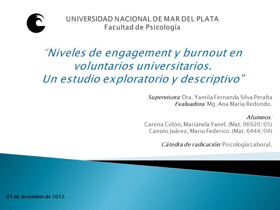 Objetivo general: Conocer los niveles de engagement y burnout de un grupo de voluntarios de UNMdP.