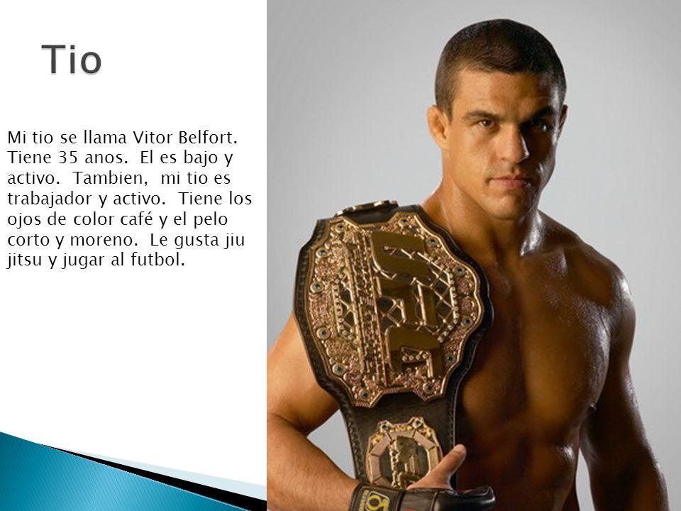 Mi tio se llama Vitor Belfort. Tiene 35 anos. El es bajo y activo. Tambien, mi tio es trabajador y activo. Tiene los ojos de color café y el pelo cort