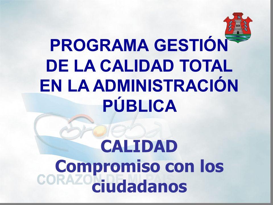 PROGRAMA GESTIÓN DE LA CALIDAD TOTAL EN LA ADMINISTRACIÓN PÚBLICA CALIDAD Compromiso con los ciudadanos
