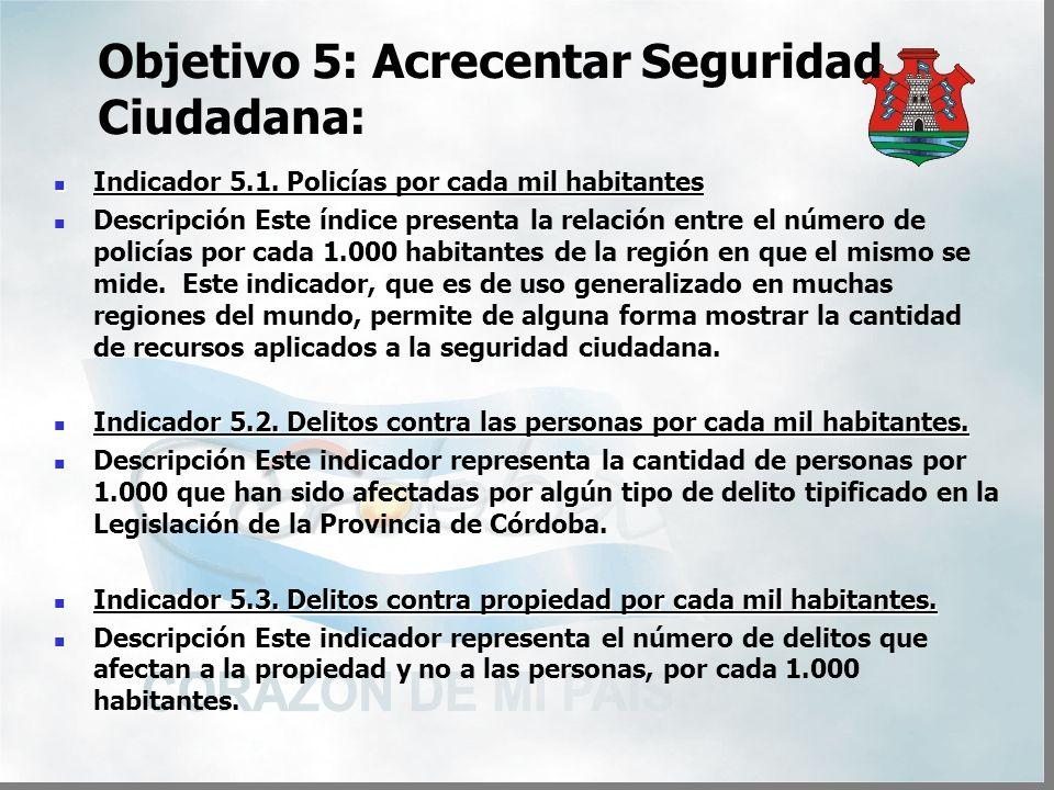 Objetivo 5: Acrecentar Seguridad Ciudadana: Indicador 5.1.