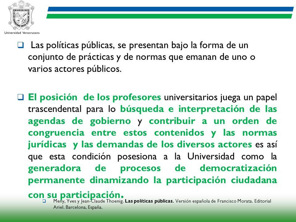 Las políticas públicas, se presentan bajo la forma de un conjunto de prácticas y de normas que emanan de uno o varios actores públicos. El posición de
