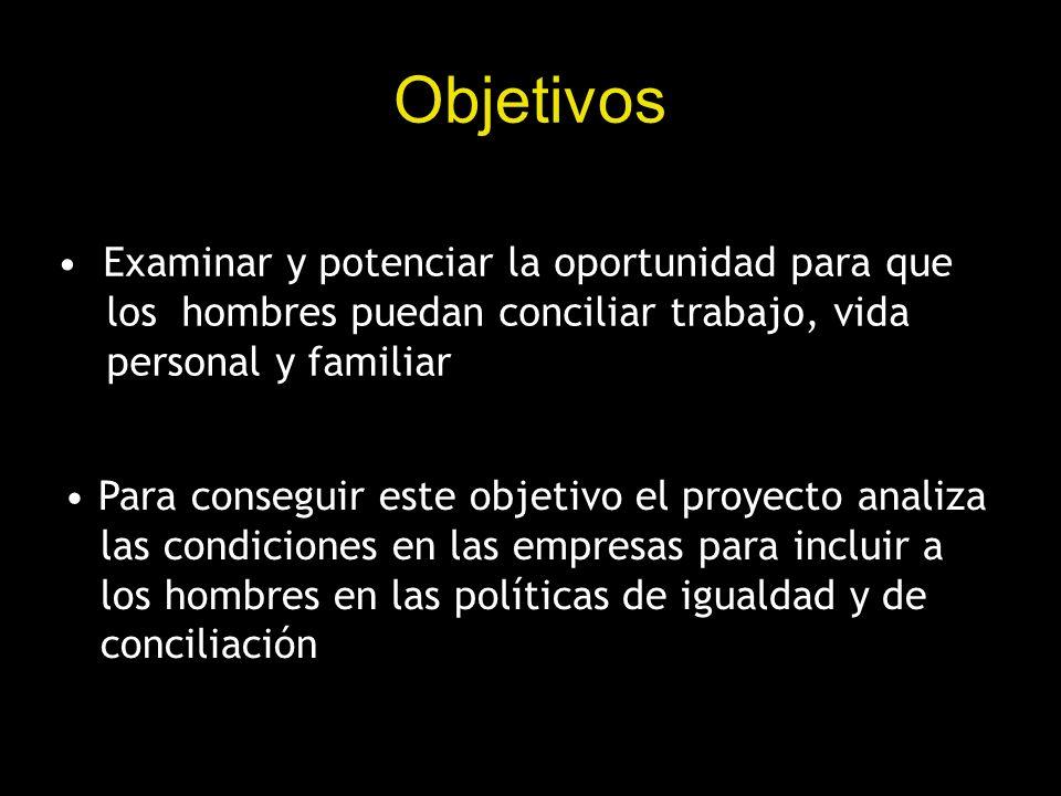 Objetivos Para conseguir este objetivo el proyecto analiza las condiciones en las empresas para incluir a los hombres en las políticas de igualdad y d