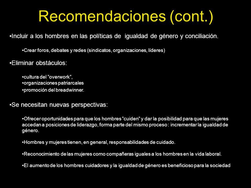 Recomendaciones (cont.) Incluir a los hombres en las políticas de igualdad de género y conciliación. Crear foros, debates y redes (sindicatos, organiz