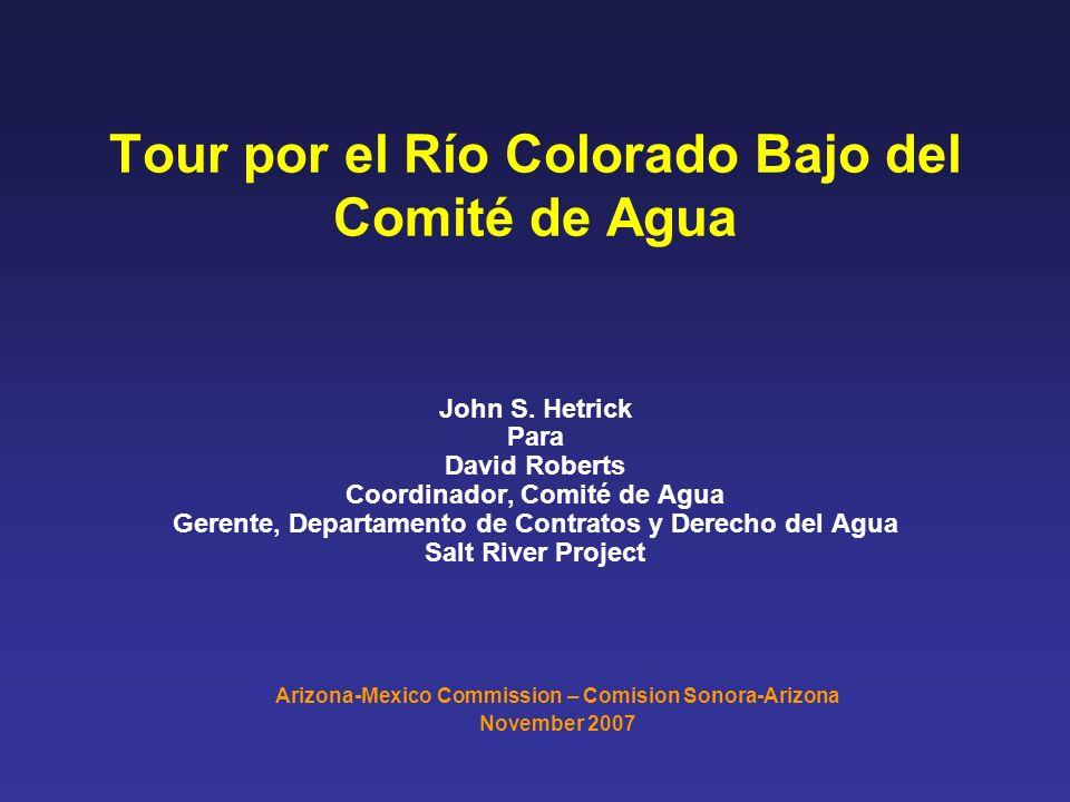 Tour por el Río Colorado Bajo del Comité de Agua John S. Hetrick Para David Roberts Coordinador, Comité de Agua Gerente, Departamento de Contratos y D