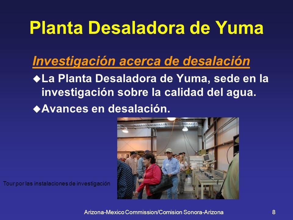 Arizona-Mexico Commission/Comision Sonora-Arizona8 Planta Desaladora de Yuma Investigación acerca de desalación La Planta Desaladora de Yuma, sede en