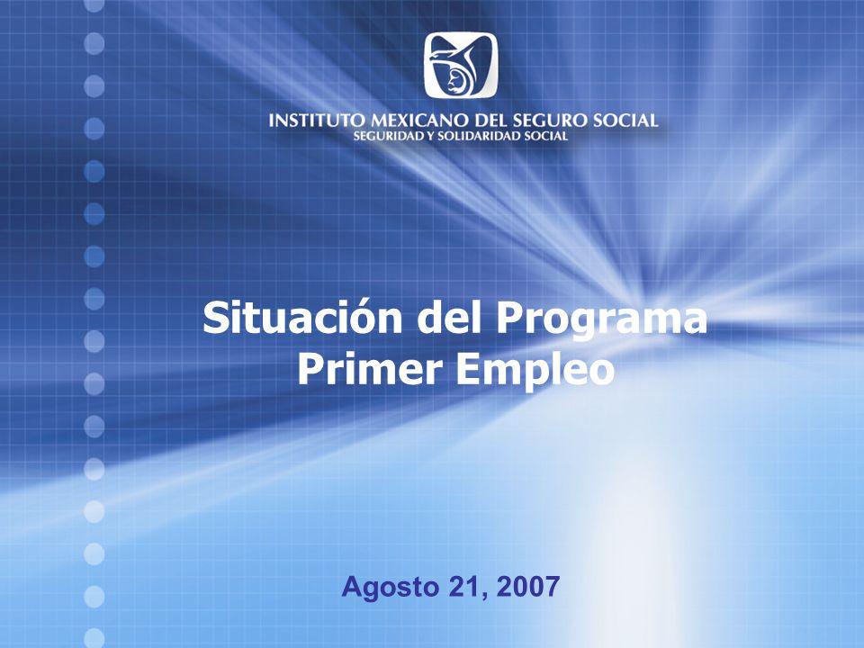 Programa Primer Empleo 1 Situación del Programa Primer Empleo Agosto 21, 2007