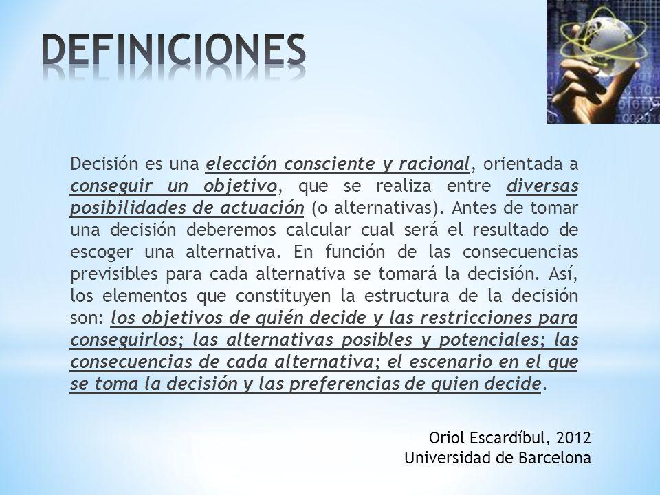 Decisión es una elección consciente y racional, orientada a conseguir un objetivo, que se realiza entre diversas posibilidades de actuación (o alternativas).