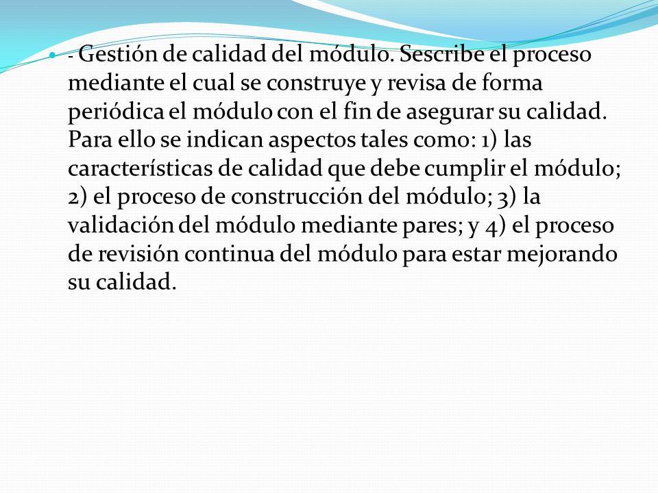 - Gestión de calidad del módulo. Sescribe el proceso mediante el cual se construye y revisa de forma periódica el módulo con el fin de asegurar su cal