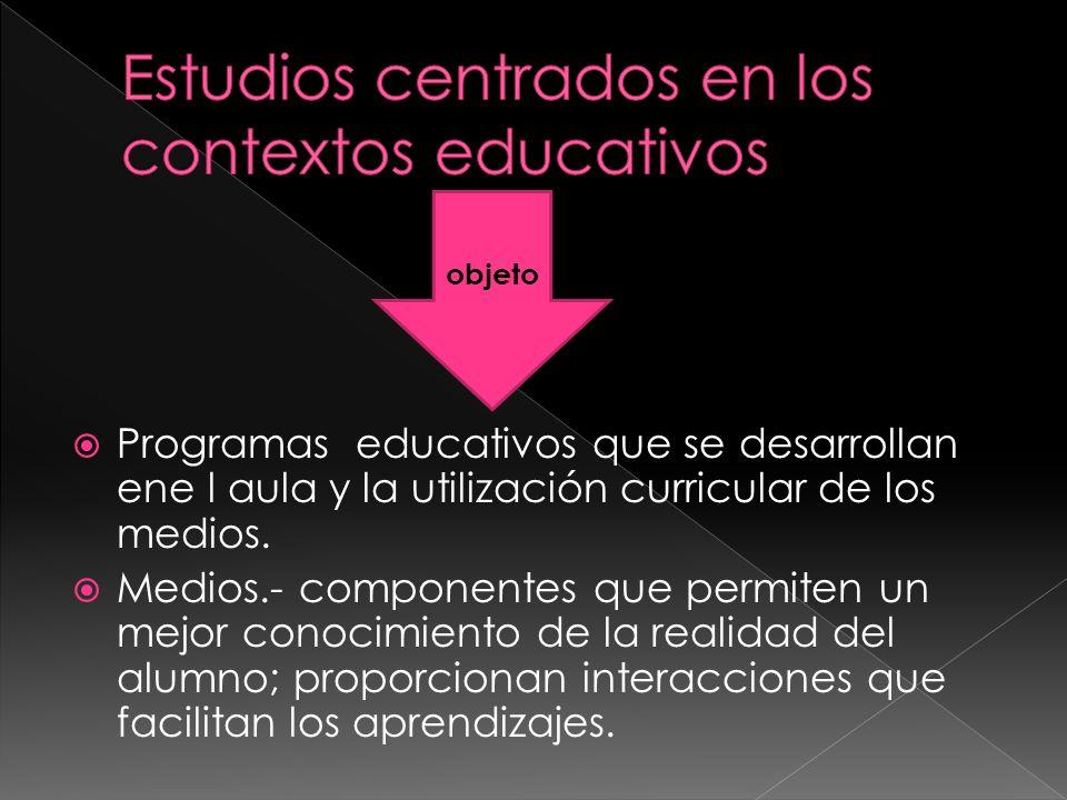 Programas educativos que se desarrollan ene l aula y la utilización curricular de los medios. Medios.- componentes que permiten un mejor conocimiento