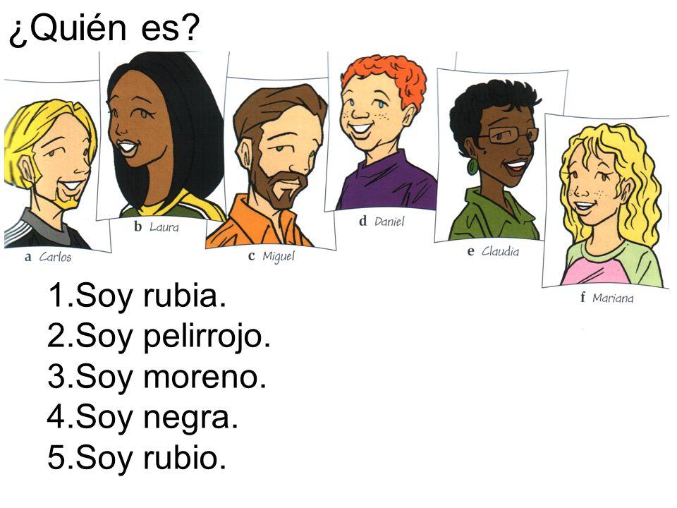 1.Soy rubia. 2.Soy pelirrojo. 3.Soy moreno. 4.Soy negra. 5.Soy rubio. ¿Quién es?