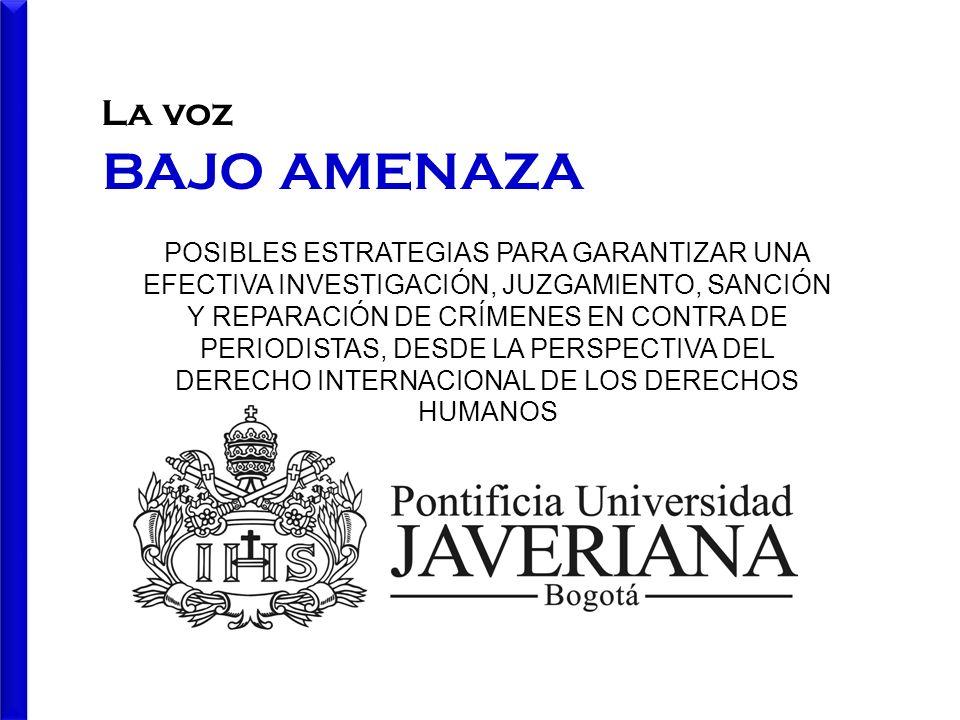 La voz BAJO AMENAZA POSIBLES ESTRATEGIAS PARA GARANTIZAR UNA EFECTIVA INVESTIGACIÓN, JUZGAMIENTO, SANCIÓN Y REPARACIÓN DE CRÍMENES EN CONTRA DE PERIOD